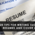 20 tips for writing successful resumes and cover letters